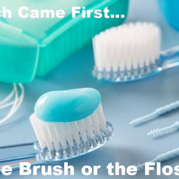 Which Came First…The Brush or the Floss?